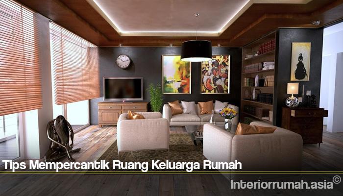Tips Mempercantik Ruang Keluarga Rumah