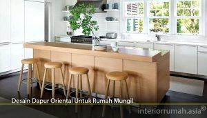 Desain Dapur Oriental Untuk Rumah Mungil